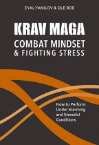 Krav Maga - Combat Mindset & Fighting Stress: How to Perform Under Alarming and Stressful Conditions