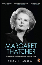 Margaret Thatcher: The Authorized Biography, Vol. 1 - Not For Turning
