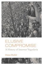 Elusive Compromise: A History of Interwar Yugoslavia