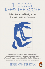 The Body Keeps the Score : Mind, Brain and Body in the Transformation of Trauma