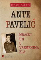 Ante Pavelić - mračni um u vremenima zla