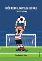 Priče o jugoslovenskom fudbalu