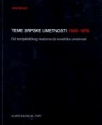 TEME SRPSKE UMETNOSTI 1945 - 1970
