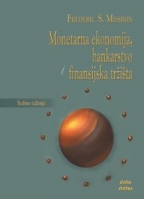 MONETARNA EKONOMIJA, BANKARSTVO I FINANSIJSKA TRŽIŠTA, PREVOD 7. IZDANJA, MISHKIN