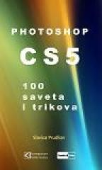 PHOTOSHOP CS5 - 100 SAVETA I TRIKOVA
