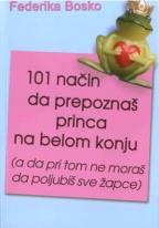 101 NAČIN DA PREPOZNAŠ PRINCA NA BELOM KONJU: (a da pri tom ne moraš da poljubiš sve žapce)
