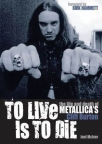 to live is to die - the life and death of metallicas cliff burton