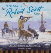 animals robert scott saw an adventure in antarctica